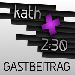 kath 2:30 Gastbeitrag