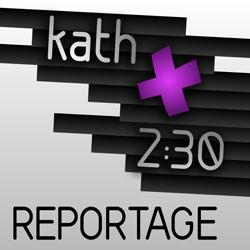 kath 2:30 Reportage